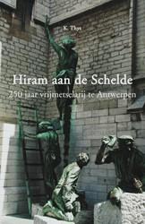 HIRAM AAN DE SCHELDE -250 JAAR VRIJMETSELARIJ TE ANT WERPEN THYS, K.