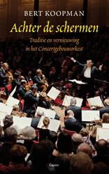 Achter de schermen -het Concertgebouworkest tussen traditie en vernieuwing Koopman, Bert
