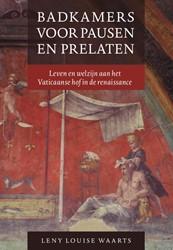 Badkamers voor pausen en prelaten -leven en welzijn aan het Vatic aanse hof in de renaissance Waarts, Leny Louise