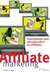 Affiliate Marketing -praktijkboek voor adverteerder s en affiliates Jager, Wiebe de
