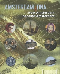 AMSTERDAM DNA - HOW AMSTERDAM BECAME AMS -HOW AMSTERDAM BECAME AMSTERDAM HASSELT, LAURA VAN