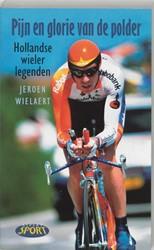Pijn en glorie van de polder -Hollandse wielerlegenden Wielaert, J.