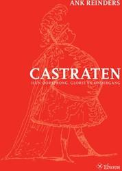 Castraten -hun oorsprong, glorie en onder gang Reinders, Ank