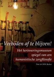 Verboden af te blijven! -het herinneringsmuseum, spiege l van een humanistische zorgfi Becker, Hans Marcel