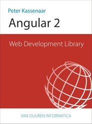 Web Development Library: Angular 2.0 Kassenaar, Peter