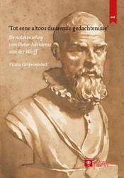 Tot eene altoos duurende gedachtenisse -De nalatenschap van Pieter Adr iaensz van der Werff Grijzenhout, Frans