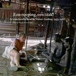 Een roeping, een taak! -bestuursambtenaar in Nieuw-Gui nea, 1959-1962 Waal, Wim van de