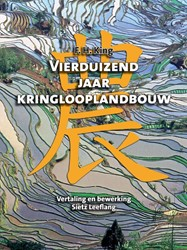 Vierduizend jaar kringlooplandbouw -verslag van een reis in 1909 d oor China, Korea en Japan King, F.H.