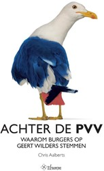 Achter de PVV -waarom burgers op Geert Wilder s stemmen Aalberts, Chris