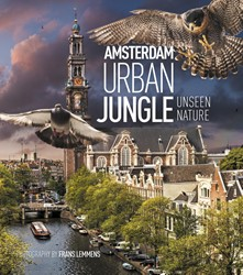 Amsterdam Urban Jungle -Unseen Nature Lemmens, Frans