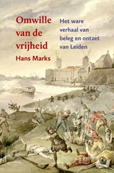 Omwille van de vrijheid -het ware verhaal van beleg en ontzet van Leiden Marks, Hans