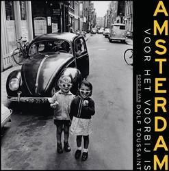 Amsterdam voor het voorbij is -Foto's van Dolf Toussaint Toussaint, Dolf