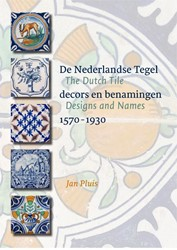 De Nederlandse Tegel / The Dutch Tile -decors en benamingen / Designs and names 1570-1930 Pluis, Jan