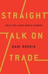 Straight Talk on Trade -Ideas for a Sane World Economy Rodrik, Dani