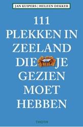 111 Plekken in Zeeland die je gezien moe Kuipers, Jan