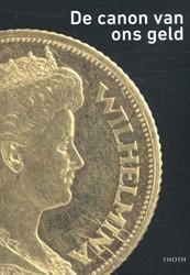 De canon van ons geld -de geschiedenis van het gebrui k van onze munten, penningen e Beek, Bert van