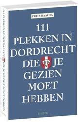 111 Plekken in Dordrecht die je gezien m Baarda, Frits