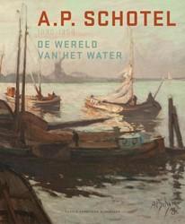 A.P. SCHOTEL 1890-1958 -DE WERELD VAN HET WATER DENNINGER-SCHREUDER, CAROLE