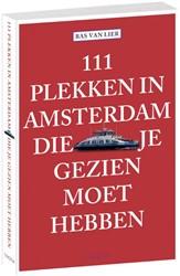 111 Plekken in Amsterdam die je gezien m Lier, Bas van