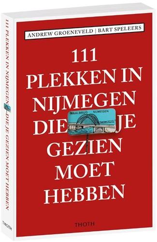 111 plekken in Nijmegen die je gezien mo Groeneveld, Andrew
