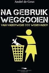 NA GEBRUIK WEGGOOIEN -VAN VADERWENS TOT WENSVADER GEUS, ANDRE DE