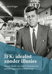 JFK: idealist zonder illusies    Actuele -actuele ideeen van John F. Ke nnedy over politiek, democrati Krijger, Alex