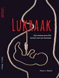 Lukraak -Een roman over het toeval van ons bestaan Bakker, Edine