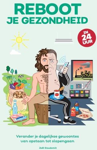 Reboot je gezondheid in 24 uur -Verander je dagelijkse gewoont es, van opstaan tot slapengaan Goudsmit, Joel