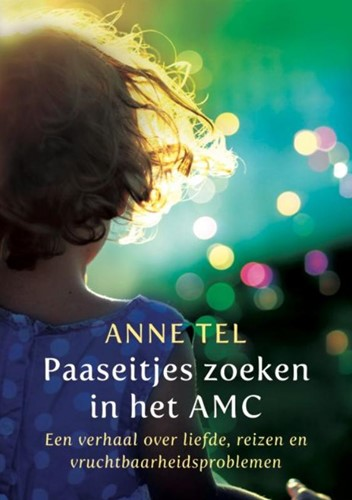 Paaseitjes zoeken in het AMC -een verhaal over liefde, reize n en vruchtbaarheidsproblemen Tel, Anne
