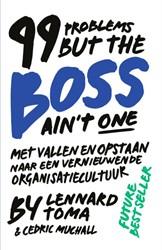 99 Problems But The Boss Ain't One -Met Vallen en Opstaan Naar een Vernieuwende Organisatiecultu Toma, Lennard