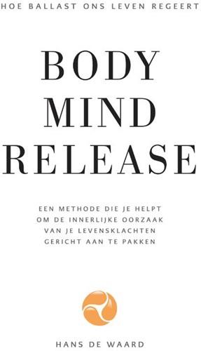 Body Mind Release -Hoe onze ballast ons leven reg eert Waard, Hans de