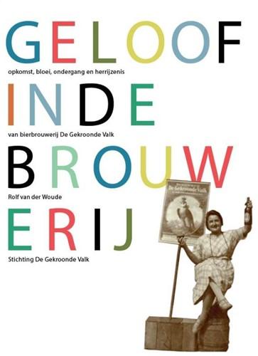 Geloof in de brouwerij -Opkomst, bloei, ondergang en h errijzenis van De Gekroonde Va Woude, Rolf van der