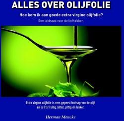 Alles over olijfolie, hoe kom ik aan goe -hoe kom ik aan goede extra vir gine olijfolie?een leidraad vo Mencke, Herman