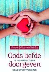Gods liefde doorgeven -In gesprek over geloofsopvoedi ng Selles-ten Brinke, Nieske
