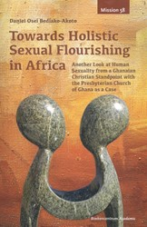 Towards Holistic Sexual Flourishing in A -another look at human sexualit y from a Ghanaian Christian st Osei Bediako-Akoto, Daniel