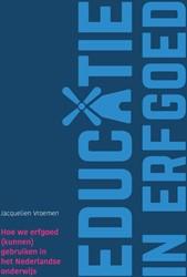 Educatie in erfgoed -Hoe we erfgoed (kunnen) gebrui ken in het Nederlandse onderwi Vroemen, Jacquelien