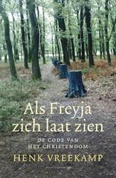 Als Freyja zich laat zien -de code van het christendom Vreekamp, Henk