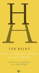Stilstaand leeft alles hier -gekozen en ingeleid door Alfre d Schaffer Balkt, H.H. ter