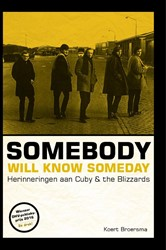 Somebody will know someday -Herinneringen aan Cuby & T lizzards Broersma, Koert