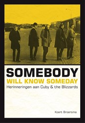 Somebody will know someday -herinneringen aan Cuby & t lizzards Broersma, Kurt
