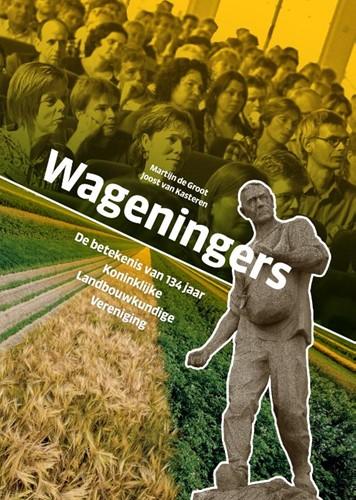 Wageningers -De betekenis van 134 jaar Koni nklijke Landbouwkundige Vereni Groot, Martijn de