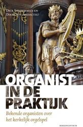Organist in de praktijk -bekende organisten over het ke rkelijk orgelspel