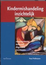 Kindermishandeling inzichtelijk -Vroegsignalering, onderzoek, d iagnostiek, risicotaxatie Pollmann, Paul