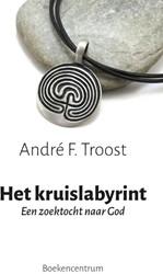Het kruislabyrint -Een zoektocht naar God Troost, Andre F.