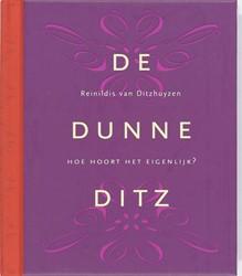 De Dunne Ditz -hoe hoort het eigenlijk? in ti en wenken en regels met veelge Ditzhuyzen, Reinildis van