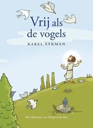 Vrij als de vogels -Woorden van Jezus in verhalen van nu Eykman, Karel