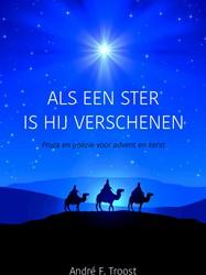 Als een ster is Hij verschenen -Proza en poezie voor advent e n kerst Troost, Andre F.