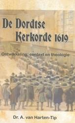 De Dordtse kerkorde 1619 -Ontwikkeling, context en theol ogie Harten-Tip, A. van