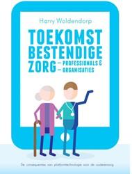 Toekomstbestendige zorgprofessionals en -de consequenties van platformt echnologie voor de ouderenzorg Woldendorp, Harry