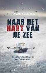 Naar het hart van de zee -De wonderlijke redding van een Zeeuwse visser Scheyen, Bo van